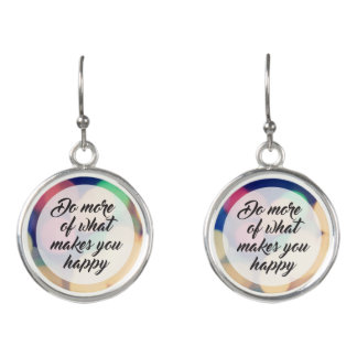 Do More of What Makes you Happy Earrings