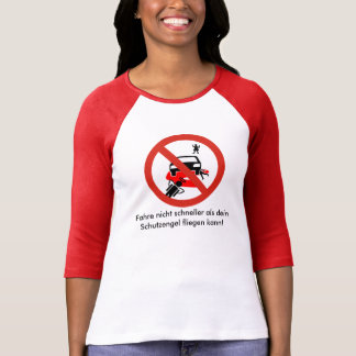 Do not drive faster than your guardian angel… tees