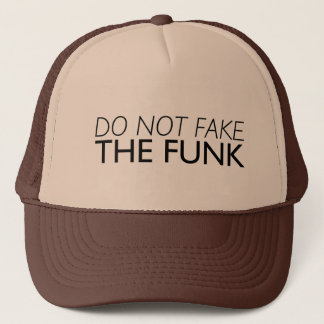 """""""Do Not Fake The Funk"""" trucker hat"""