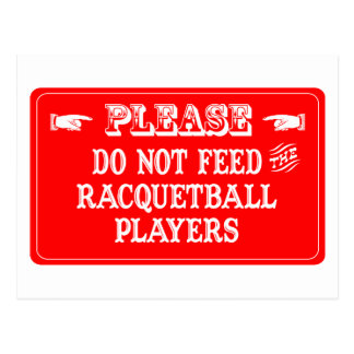 Do Not Feed The Racquetball Players Postcard