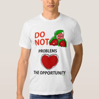 Do Not Fight Problems Love The Opportunity Tee Shirt