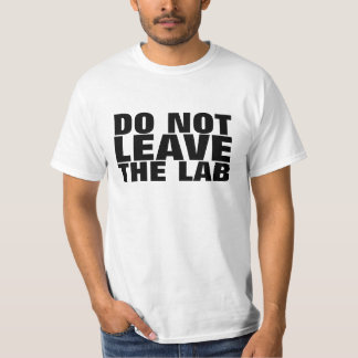 Do not Leave the Lab T-shirt
