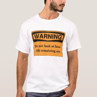 Do not look at laser with remaining eye T-Shirt