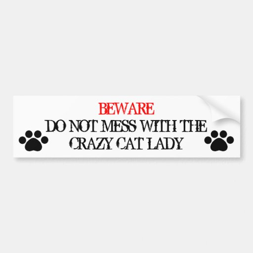 Do Not Mess with the Crazy Cat Lady Bumper Stickers