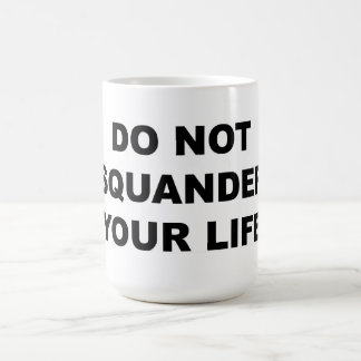 DO NOT SQUANDER YOUR LIFE Mugs