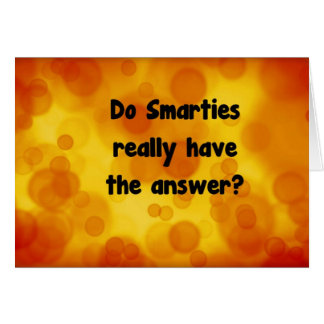 Do smarties really have the answer Greeting card