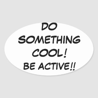 DO SOMETHING COOL-BE ACTIVE STICKER