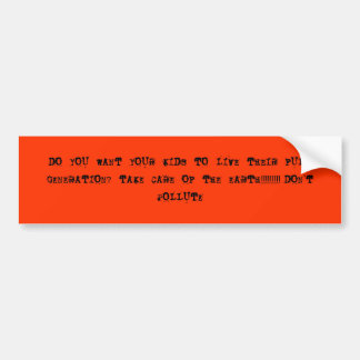 DO  YOU  WANT  YOUR  KIDS  TO  LIVE  THEIR  FUL... CAR BUMPER STICKER