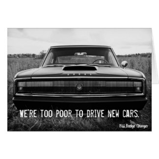 Dodge Charger - Too Poor To Drive New Cars Greeting Card