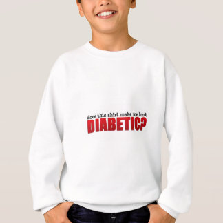 Does This Make Me Look Diabetic? Sweatshirt