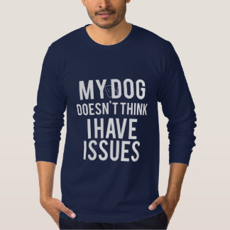 Dog Doesn't Think I Have Issues Men's LS Shirt