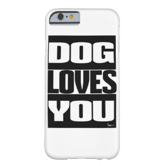 DOG LOVES YOU BARELY THERE iPhone 6 CASE