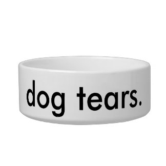 """Dog Tears"" Cat Bowl. Bowl"