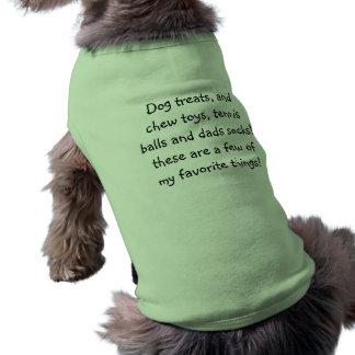 Dog treats, and chew toys, tennis balls and dad... sleeveless dog shirt