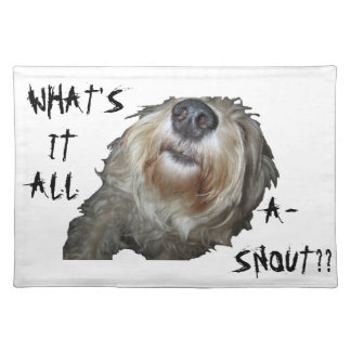 """Dog """"WHAT'S IT ALL A-SNOUT"""" Placemat"""