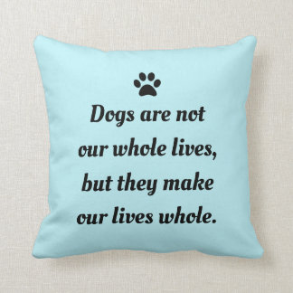 Dogs are our lives cushion