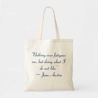 Doing What I Do Not Like Jane Austen Quote Tote Bag