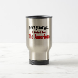 Don t Blame Me - I Voted For The American Mugs