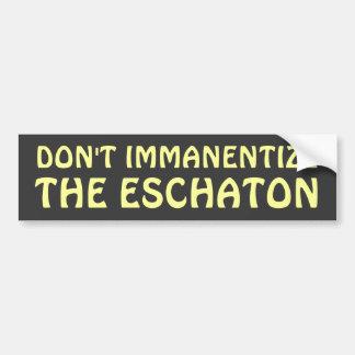Don t Immanentize the Eschaton Bumper Sticker