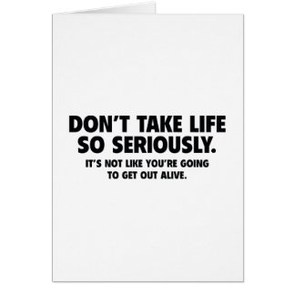 Don't Take Life So Seriously Greeting Card