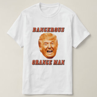 Donald Trump Shirt | Dangerous Orange Man