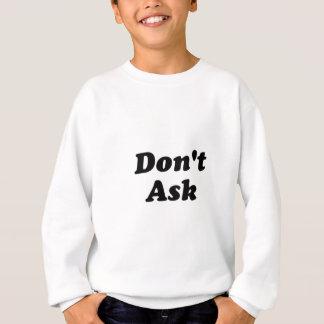 don't ask sweatshirt