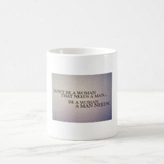 Don't be a woman that needs a man coffee mug