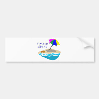 Dont Be Shady Beach Umbrella Bumper Sticker