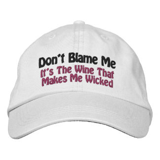 """""""Don't Blame Me, It's The Wine..."""" Wine Vixen Embroidered Hat"""