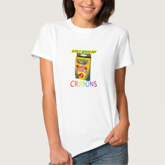 Don't Break My Crayons T Shirt