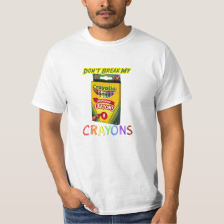 Don't Break My Crayons Tshirts