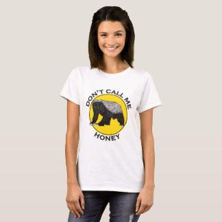 Don't Call Me Honey, Honey Badger Feminist Slogan T-Shirt
