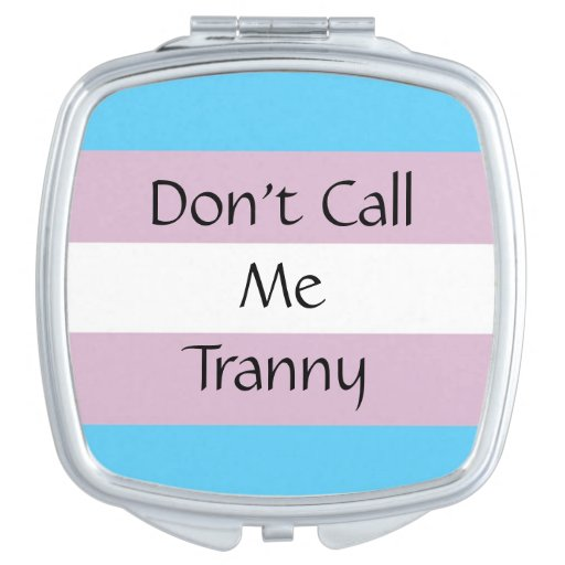 Don't Call Me Tranny Compact Mirrors For Makeup