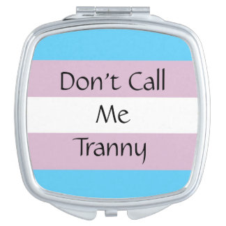 Don't Call Me Tranny Compact Travel Mirror
