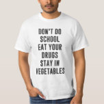 Don't Do School Eat Your Drugs Stay In Vegetables Tshirt
