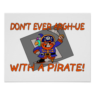 Don't Ever Argh-ue With A Pirate Print
