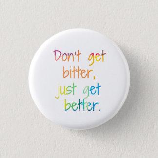 Don't get bitter, just get better. 3 cm round badge