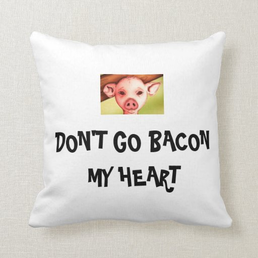Don't go bacon my heart pillow