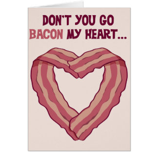 Don't go BACON my heart - Romantic card for man