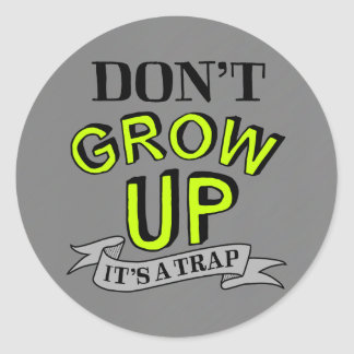 Don't Grow Up, It's A Trap Classic Round Sticker