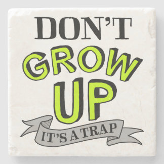 Don't Grow Up, It's A Trap Stone Coaster