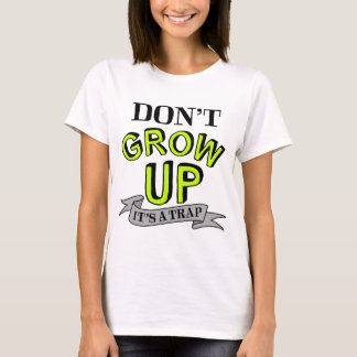 Don't Grow Up, It's A Trap T-Shirt
