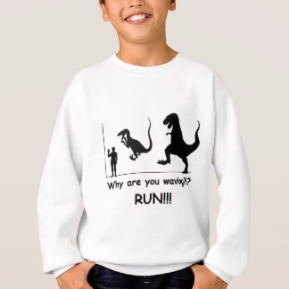 Don't just stand there, run!!! sweatshirt