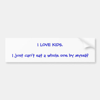 Don't like kids? This is for you! Car Bumper Sticker