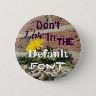 Don't Live in the Default Font 6 Cm Round Badge