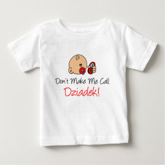 Don't Make Me Call Dziadek Baby T-Shirt
