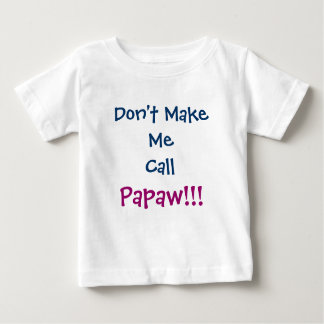 Don't Make Me Call Papaw Grandpa Infant T-Shirt