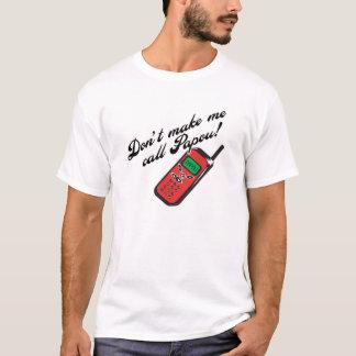 Don't Make Me Call Papou! T-Shirt
