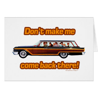 Don't Make Me Come Back There! Card