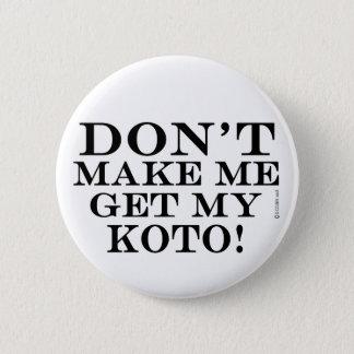 Dont Make Me Get My Koto 6 Cm Round Badge